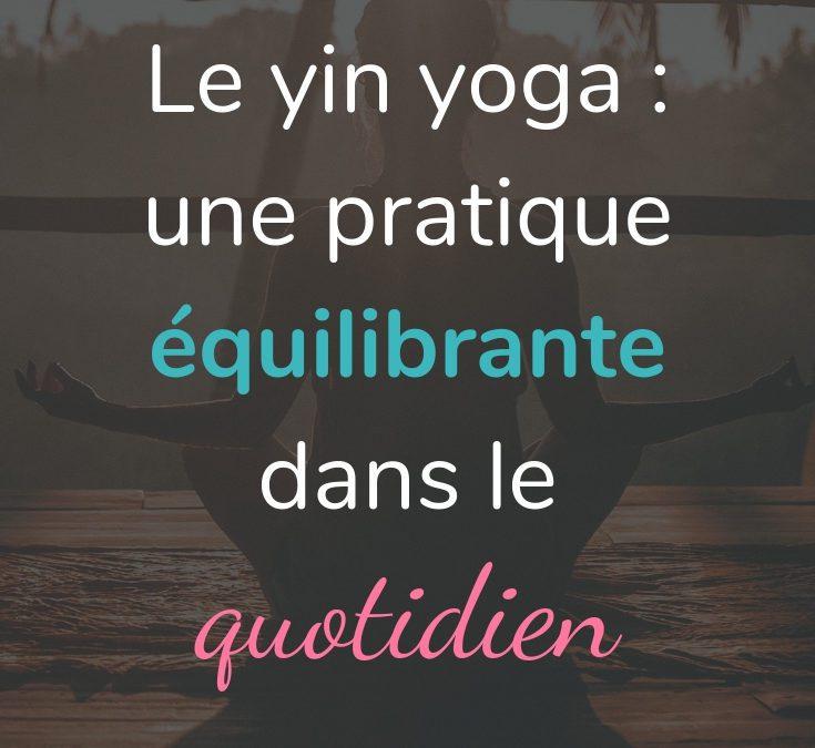Le yin yoga : une pratique équilibrante dans le tourbillon de la vie moderne