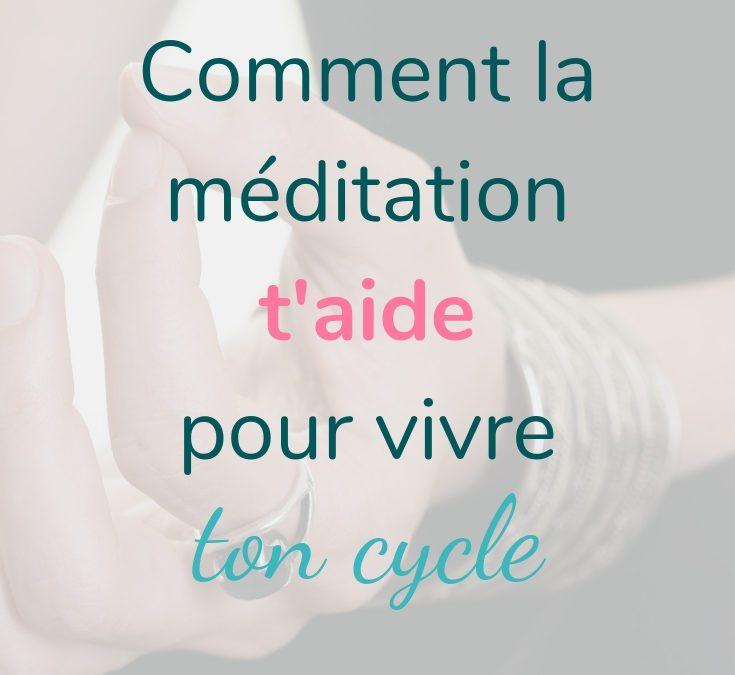Comment la méditation va te permettre de mieux vivre ton cycle menstruel ?