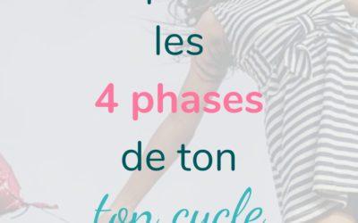 Comprendre le pouvoir des 4 phases de ton cycle féminin