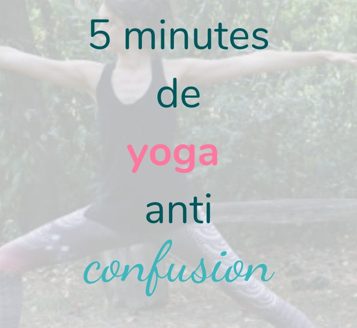 5 minutes de yoga anti confusion