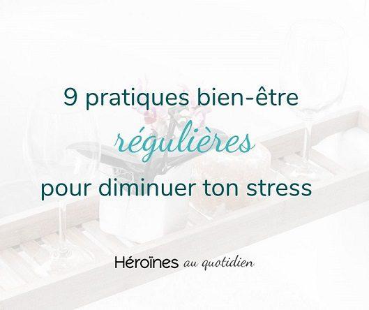9 pratiques bien-être régulières pour diminuer ton stress
