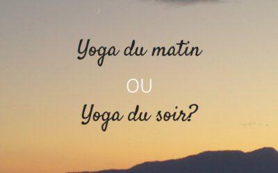 Yoga du matin… ou yoga du soir?